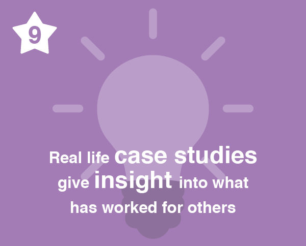 Number 9. Real life case studies give insight into what has worked for others.
